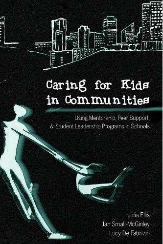 Caring for Kids in Communities: Using Mentorship, Peer Support, and Student Leadership Programs in Schools - Counterpoints 12 (Paperback)