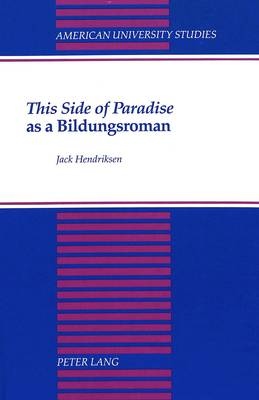 This Side of Paradise as a Bildungsroman - American University Studies Series 24: American Literature 35 (Hardback)