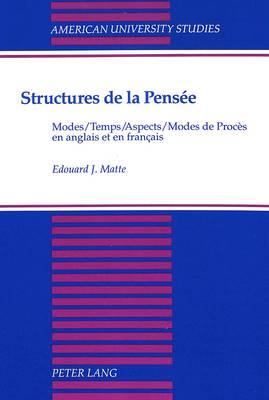 Structures de la Pensee: Modes / Temps / Aspects / Modes de Proces en Anglais et en Francais - American University Studies, Series 13: Linguistics 27 (Hardback)