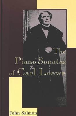 The Piano Sonatas of Carl Loewe - American University Studies, Series 20: Fine Arts 7 (Hardback)