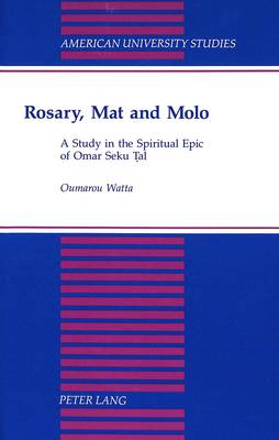 Rosary, Mat and Molo: A Study in the Spiritual Epic of Omar Seku Tal - American University Studies, Series 7: Theology & Religion 135 (Hardback)