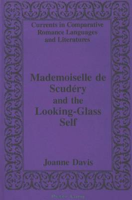 Mademoiselle de Scudaery and the Looking-Glass Self - Currents in Comparative Romance Languages & Literatures 7 (Hardback)