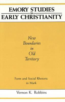 New Boundaries in Old Territory: Form and Social Rhetoric in Mark - Emory Studies in Early Christianity 3 (Hardback)