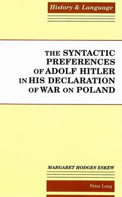The Syntactic Preferences of Adolf Hitler in His Declaration of War on Poland - History and Language 1 (Hardback)