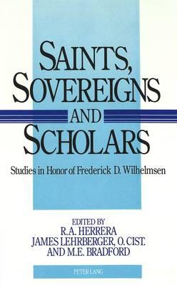 Saints, Sovereigns, and Scholars: Studies in Honor of Frederick D. Wilhelmsen (Hardback)