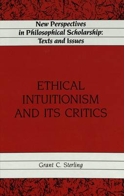 Ethical Intuitionism and Its Critics - New Perspectives in Philosophical Scholarship Texts and Issues 3 (Hardback)