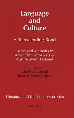 Language and Culture: A Transcending Bond Essays and Memoirs by American Germanists of Austro-Jewish Descent - Literature and the Sciences of Man 5 (Hardback)