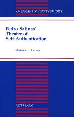 Pedro Salinas' Theater of Self-Authentication - American University Studies, Series 2: Romance, Languages & Literature 199 (Hardback)