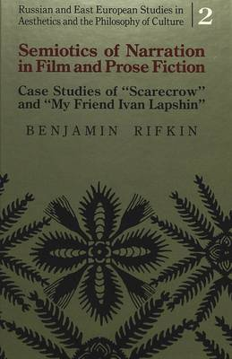 Semiotics of Narration in Film and Prose Fiction: Case Studies of Scarecrow and My Friend Ivan Lapshin - Russian and East European Studies in Aesthetics and the Philosophy of Culture 2 (Hardback)