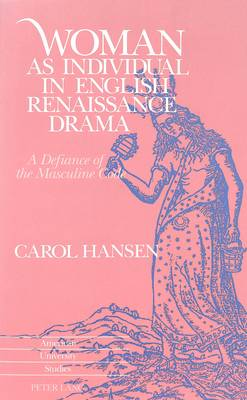 Woman as Individual in English Renaissance Drama: A Defiance of the Masculine Code - American University Studies Series 4: English Language and Literature 156 (Paperback)