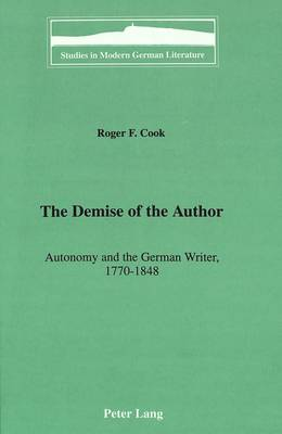The Demise of the Author: Autonomy and the German Writer, 1770-1848 - Studies in Modern German Literature 52 (Hardback)