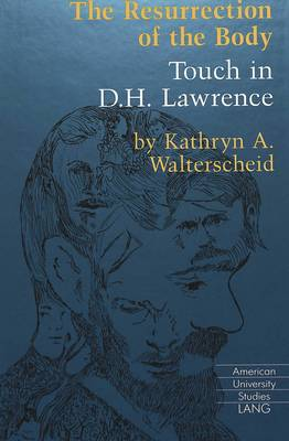 The Resurrection of the Body: Touch in D.H. Lawrence - American University Studies Series 4: English Language and Literature 157 (Hardback)