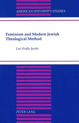 Feminism and Modern Jewish Theological Method - American University Studies, Series 7: Theology & Religion 142 (Hardback)