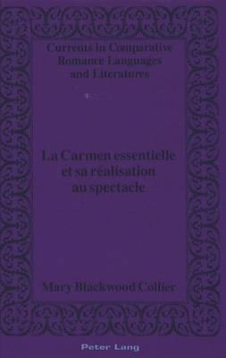 La Carmen Essentielle et Sa Realisation au Spectacle - Currents in Comparative Romance Languages & Literatures 14 (Hardback)