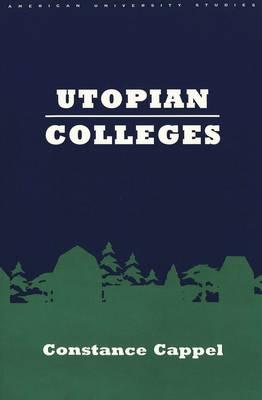 Utopian Colleges - American University Studies Series 14: Education 38 (Paperback)