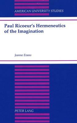 Paul Ricoeur's Hermeneutics of the Imagination - American University Studies, Series 7: Theology & Religion 143 (Hardback)