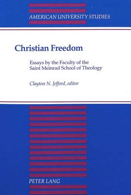 Christian Freedom: Essays by the Faculty of the Saint Meinrad School of Theology - American University Studies, Series 7: Theology & Religion 144 (Paperback)