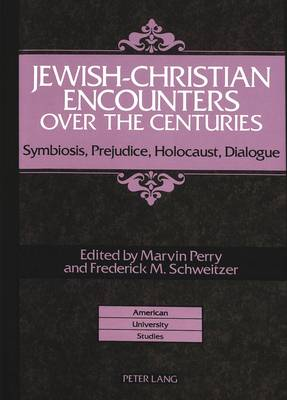 Jewish-Christian Encounters Over the Centuries: Symbiosis,Prejudice,Holocaust,Dialogue - American University Studies, Series 9: History 136 (Hardback)