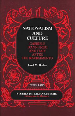 Nationalism and Culture: Gabriele D'Annunzio and Italy After the Risorgimento - Studies in Italian Culture Literature in History 11 (Hardback)
