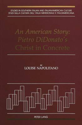 An American Story: Pietro Didonato's Christ in Concrete - Studies in Southern Italian and Italian American Culture 4 (Paperback)