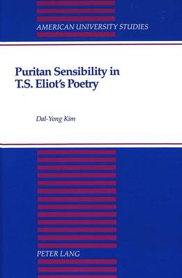 Puritan Sensibility in T.S. Eliot's Poetry - American University Studies Series 4: English Language and Literature 165 (Hardback)