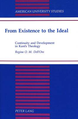 From Existence to the Ideal: Continuity and Development in Kant's Theology - American University Studies, Series 7: Theology & Religion 149 (Hardback)
