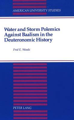 Water and Storm Polemics Against Baalism in the Deuteronomic History - American University Studies, Series 7: Theology & Religion 150 (Hardback)