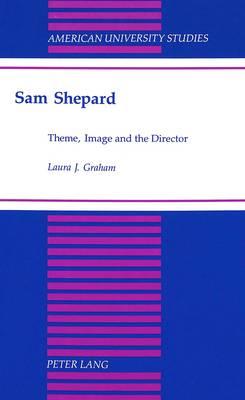Sam Shepard: Theme, Image and the Director - American University Studies Series 26: Theatre Arts 19 (Hardback)