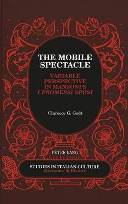 The Mobile Spectacle: Variable Perspective in Manzoni's I Promessi Sposi - Studies in Italian Culture Literature in History 12 (Hardback)