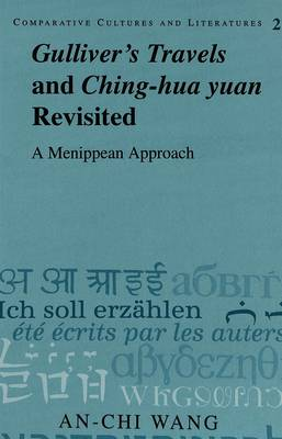 Gulliver's Travels and Ching-hua Yuan Revisited: A Menippean Approach - Comparative Cultures & Literatures 2 (Paperback)
