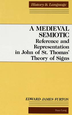 A Medieval Semiotic: Reference and Representation in John of St. Thomas' Theory of Signs - History and Language 4 (Hardback)
