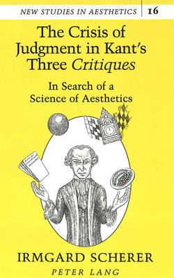 The Crisis of Judgment in Kant's Three Critiques: In Search of a Science of Aesthetics - New Studies in Aesthetics 16 (Hardback)