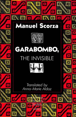 Garabombo, the Invisible: Translated by Anna-Marie Aldaz - American University Studies Series 22: Latin American Studies 22 (Hardback)