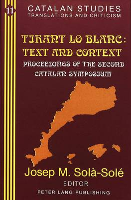 Tirant Lo Blanc: Text and Context: Proceedings of the Second Catalan Symposium (Volume in Memory of Pere Masdevall) - Catalan Studies Translations and Criticism 11 (Hardback)