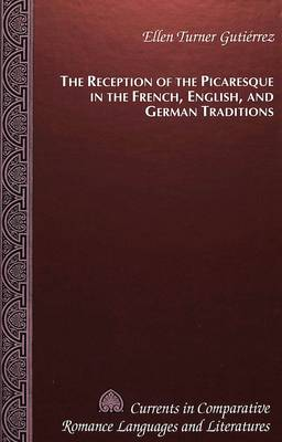 The Reception of the Picaresque in the French, English, and German Traditions - Currents in Comparative Romance Languages & Literatures 18 (Hardback)