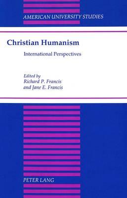 Christian Humanism: International Perspectives - American University Studies, Series 7: Theology & Religion 156 (Hardback)