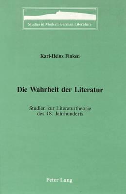 Die Wahrheit Der Literatur: Studien Zur Literaturtheorie Des 18. Jahrhunderts - Studies in Modern German Literature 58 (Paperback)
