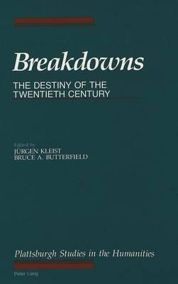 Breakdowns: The Destiny of the Twentieth Century : Symposium : Papers - The Plattsburgh Studies in the Humanities 2 (Hardback)