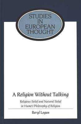 A Religion Without Talking: Religious Belief and Natural Belief in Hume's Philosophy of Religion - Studies in European Thought 7 (Hardback)