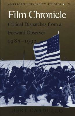 Film Chronicle: Critical Dispatches from a Forward Observer, 1987-1992 - American University Studies Series 26: Theatre Arts 22 (Hardback)
