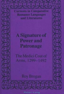 A Signature of Power and Patronage: The Medici Coat of Arms, 1299-1492 - Currents in Comparative Romance Languages & Literatures 20 (Hardback)