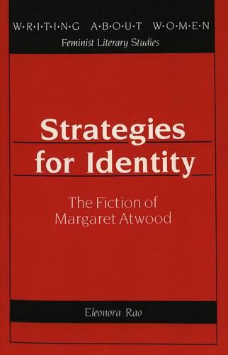 Strategies for Identity: The Fiction of Margaret Atwood - Writing About Women Feminist Literary Studies 9 (Paperback)