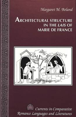 Architectural Structure in the Lais of Marie De France - Currents in Comparative Romance Languages & Literatures 21 (Hardback)