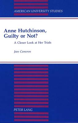 Anne Hutchinson, Guilty or Not?: A Closer Look at Her Trials - American University Studies, Series 9: History 146 (Hardback)