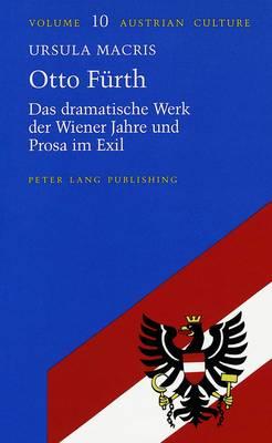 Otto Fuerth: Das Dramatische Werk der Wiener Jahre und Prosa im Exil - Austrian Culture 10 (Hardback)
