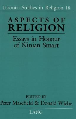 Aspects of Religion: Essays in Honour of Ninian Smart - Toronto Studies in Religion 18 (Hardback)