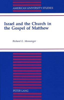 Israel and the Church in the Gospel of Matthew - American University Studies, Series 7: Theology & Religion 162 (Hardback)