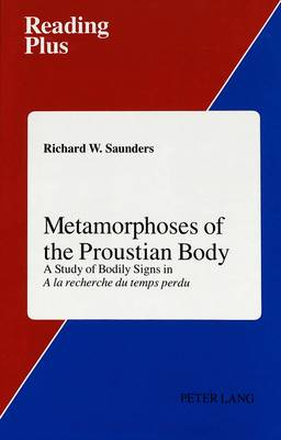 Metamorphoses of the Proustian Body: A Study of Bodily Signs in a La Recherche Du Temps Perdu - Reading Plus 13 (Hardback)