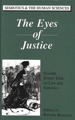 The Eyes of Justice: Seventh Round Table on Law and Semiotics - Semiotics and the Human Sciences 7 (Hardback)