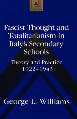 Fascist Thought and Totalitarianism in Italy's Secondary Schools: Theory and Practice, 1922-1943 - Studies in Modern European History 10 (Hardback)